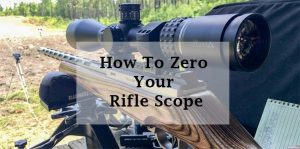 How to zero your rifle scope