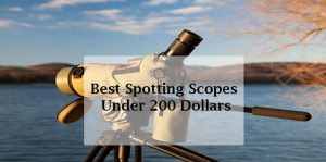 Best Spotting Scopes Under 200