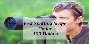 best spotting scopes under 100 dollars