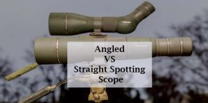 Comparing Angled VS Straight Spotting Scope