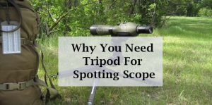 You Need Tripod For Spotting Scope